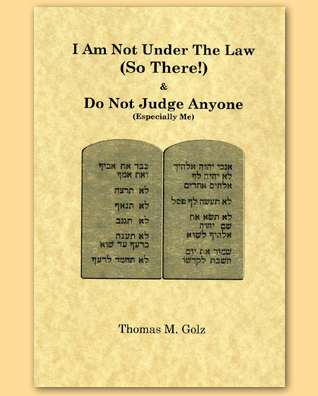 I Am Not Under the Law (So There!)& Do Not Judge Anyone (Especially Me)