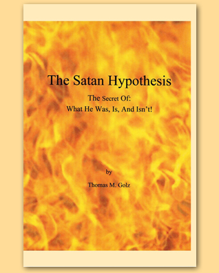 The Satan Hypothesis, The Secret of: What He Was, Is, And Isn't!